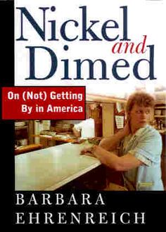 Barbara Ehrenreich and I sat on a panel together at a conference and I find her books interesting and her straight forward talk refreshing.