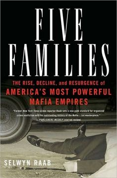 Five Families by Selwyn Raab.  The rise, decline and resurgence of America's most powerful mafia empires.