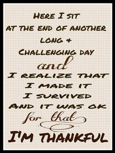 I am always thankful for another day, whether it's pain filled or not. I think we all need to keep moving, stay positive, and find a form of release... Pinterest and Facebook are my sounding boards... I talk about my issues with others who understand and suffer as I do. I have a group on Facebook if interested.