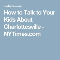 How to Talk to Your Kids About Charlottesville - NYTimes.com