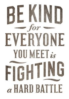 True...So Be Kind!