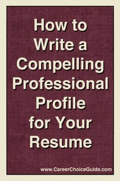 How to write compelling resume profiles http://www.careerchoiceguide.com/resume-profiles.html