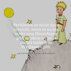 Zitat der Woche: Perfektion ist nicht dann erreicht, wenn es nichts mehr zum Hin… Quotation of the week: perfection is not achieved when there is nothing to add, but when there is nothing left to omit. S Quote, Book Quotes, Life Quotes, Motivational Phrases, Motivational Thoughts, Quote Of The Week, Quotation Marks, Positive Inspiration, The Little Prince