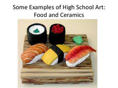 Some Examples of High School Art: Food and Ceramics ...