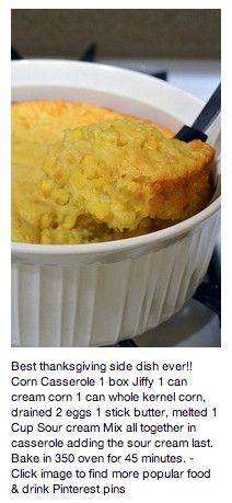 Corn casserole -- my dad's cousin makes this for Thanksgiving every year, and there are never leftovers. It's Ah. May. Zing.