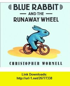 Blue Rabbit and the Runaway Wheel (9780803725089) Christopher Wormell , ISBN-10: 0803725086  , ISBN-13: 978-0803725089 ,  , tutorials , pdf , ebook , torrent , downloads , rapidshare , filesonic , hotfile , megaupload , fileserve