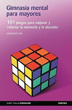 Gimnasia mental para mayores : 101 juegos para mejorar y reforzar la memoria y la atención / autor, Jorge Batllori