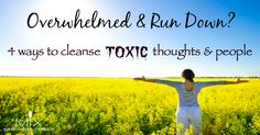 Overwhelmed & Run Down 4 Ways to Cleanse Toxic Thoughts & People   www.mixwellness.com