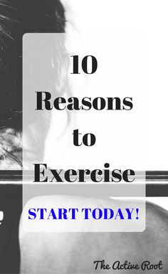 10 Reasons to Start Exercising TODAY – The Active Root