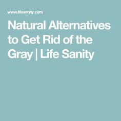 Natural Alternatives to Get Rid of the Gray Hair No More, Stay Young, Alternative, Natural, Projects, Log Projects, Blue Prints, Nature