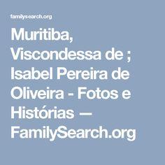 Muritiba, Viscondessa de ; Isabel Pereira de Oliveira - Fotos e Histórias — FamilySearch.org