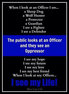 """A lot of the public still respect, and love the police and see them as a protector force, for us, not against us. It's the loud ones that see them as oppressors...and a lot of them probably should, cause that is what the public wants, that the police protect us from """"them"""". Law Enforcement Today www.lawenforcementtoday.com"""