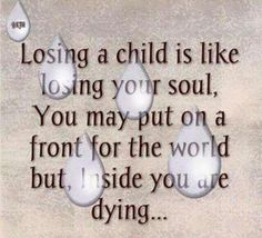 Losing a child at any age. I lost my son at Missing my son so very much I Miss My Daughter, My Beautiful Daughter, Missing My Son, Missing You So Much, Missing My Daughter Quotes, Be My Hero, Grieving Mother, Child Loss, Loss Quotes
