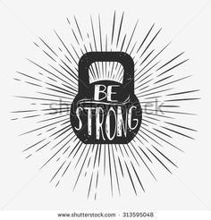Unusual/Abstract / lettering Typographic poster with kettlebell. Be strong. Hipster style. For logo, banner or poster for bodybuilding or fitness club. Inspirational /motivational illustration