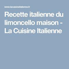 Recette italienne du limoncello maison - La Cuisine Italienne