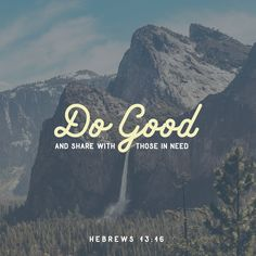 """""""But to do good and to communicate forget not: for with such sacrifices God is well pleased."""" Hebrews 13:16 KJV http://bible.com/1/heb.13.16.kjvhttp://bible.com/1/heb.13.16.kjv"""