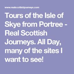 Tours of the Isle of Skye from Portree - Real Scottish Journeys. All Day, many of the sites I want to see!