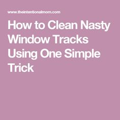 How to Clean Nasty Window Tracks Using One Simple Trick