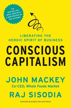 NPR coverage of Conscious Capitalism: Liberating the Heroic Spirit of Business by John Mackey, Raj Sisodia, and Bill George. News, author interviews, critics' picks and more. Whole Foods Market, Super Soul Sunday, Life Changing Books, Harvard Business Review, Piano Lessons, Marketing, Career Advice, Consciousness, The Book