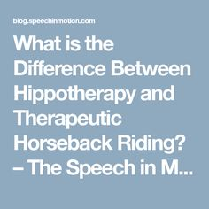 What is the Difference Between Hippotherapy and Therapeutic Horseback Riding? – The Speech in Motion Blog