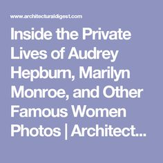 Inside the Private Lives of Audrey Hepburn, Marilyn Monroe, and Other Famous Women Photos | Architectural Digest