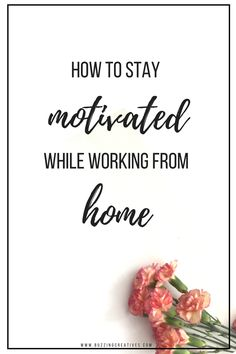 Working from home and being your own boss is a blessing and a curse. While  it's awesome because you get to do whatever you want to do, however you  want to do it and whenever you want to do it, this can quickly turn against  you if you don't remain motivated.   stay organized at home with ou