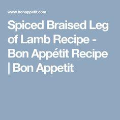 Spiced Braised Leg of Lamb Recipe - Bon Appétit Recipe | Bon Appetit