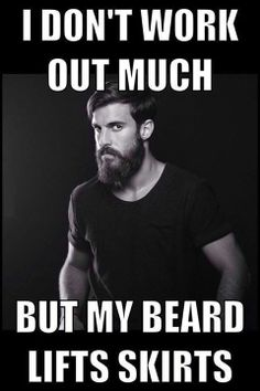 9GAG's Facebook photo I DON'T WORK OUT MUCH, BUT MY BEARD LIFTS SKIRTS #lol #man #badass #funny