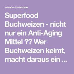 Superfood Buchweizen - nicht nur ein Anti-Aging Mittel ✓✔ Wer Buchweizen keimt, macht daraus ein Superfood. ✓✔ Gut für Haut, Haare und Hirn ✓✔ Anti Falten