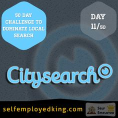 Day 11 of the 50 Day Dominate Local Search Marketing Challenge.   Todays CitySearch is tricky. It helps with ranking well in Google because its a high ranking PR (Page Rank) site, but they flip-flop on whether they allow listings or not.   Currently its allowing you to Claim....   After doing the rest of the sites we go through your business should show up here (if it doesn't already):  https://signup.citygrid.com/cyb/find_business
