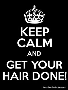Keep Calm and GET YOUR HAIR DONE! Poster
