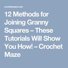 12 Methods for Joining Granny Squares – These Tutorials Will Show You How! –…