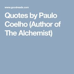 Quotes by Paulo Coelho (Author of The Alchemist)