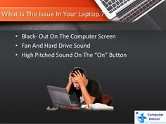 What Is The Issue In Your Laptop.? • Black- Out On The Computer Screen • Fan And Hard Drive Sound • High Pitched Sound On ...