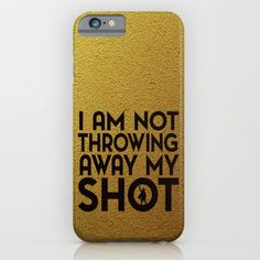Not Throwing Away My Shot Phone Case - $35 - Gifts for Hamilton Fans!