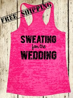 Bride Tank Top. Sweating for the Wedding. Workout Tank. Bride Shirt. Wedding Tank. Burnout Tank. Racerback Tank Top. Free Shipping. on Etsy, $26.00