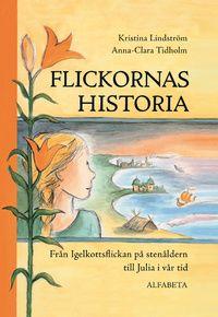 Flickornas historia : från Igelkottsflickan på stenåldern till Julia i vår tid (inbunden)