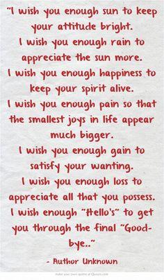 """I wish you enough sun to keep your attitude bright. I wish you..."