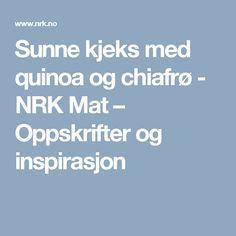 Sunne kjeks med quinoa og chiafrø - NRK Mat – Oppskrifter og inspirasjon Tempura, Sashimi, Sprouts, Quinoa