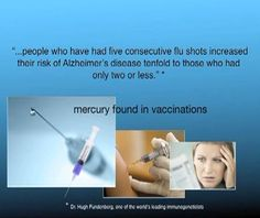 """Vaccines. Mercury is D.E.A.D.L.Y. and YET the """"health"""" industry still, to this day, gives it to unsuspecting people, while claiming it is safe. It is well proven and documented that mercury causes permanent brain damage."""