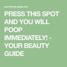 PRESS THIS SPOT AND YOU WILL POOP IMMEDIATELY! - YOUR BEAUTY GUIDE