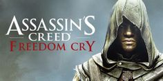 Assassin's Creed Freedom Cry To Be A Stand–Alone Title