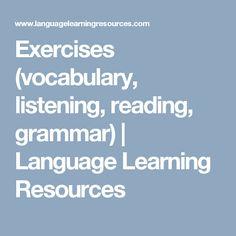 Exercises (vocabulary, listening, reading, grammar)   Language Learning Resources