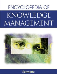 Encyclopedia of Knowledge Management David G. Schwartz Bar-Ilan University, Israel Hershey • London • Melbourne • Singapor...