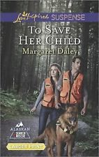 Alaskan Search and Rescue: To Save Her Child by Margaret Daley (2015,...