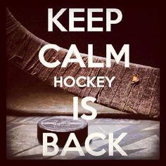 ocphotobug:  Keep Calm. Hockey is back! Today… It all starts again! #hockey #nhl #hockeyisback