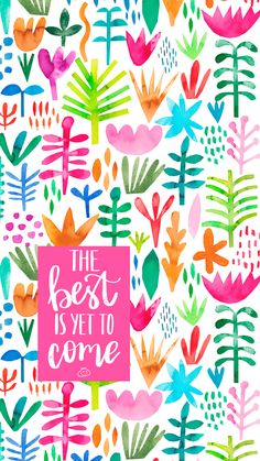 Free Colorful Smartphone Wallpaper – The best is yet to come Happy Wallpaper, Wallpaper Quotes, Wallpaper Backgrounds, Iphone Wallpaper, Happy Quotes, Positive Quotes, The Best Is Yet To Come, Happy Words, Teacher Quotes