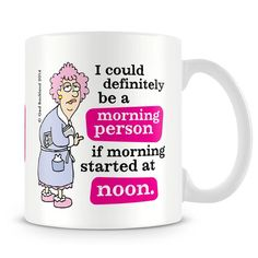 I could definitely be a morning person if morning started at noon.