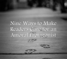 Nine Ways to Make Readers Care for an Amoral Protagonist - Writers Write