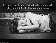 Every Girl Needs... friendship quote girl friends sad laugh bestfriends bff best support cheer